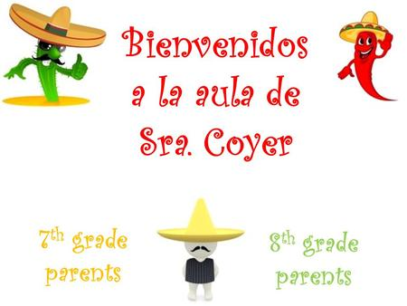 Bienvenidos a la aula de Sra. Coyer 7 th grade parents 8 th grade parents.