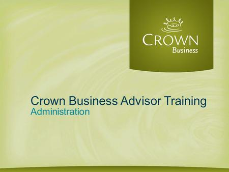 Crown Business Advisor Training Administration. Agenda 1.Communication 2.IT 3.Finance 4.Products 5.Social Media 6.Advertising / Marketing 7.Seminars.
