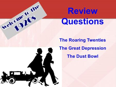 Review Questions The Roaring Twenties The Great Depression The Dust Bowl.