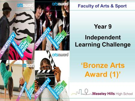 Faculty of Arts & Sport Year 9 Independent Learning Challenge 'Bronze Arts Award (1)'