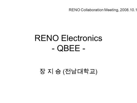 RENO Electronics - QBEE - 장 지 승 ( 전남대학교 ) RENO Collaboration Meeting, 2008.10.10.