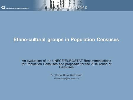 Ethno-cultural groups in Population Censuses An evaluation of the UNECE/EUROSTAT Recommendations for Population Censuses and proposals for the 2010 round.