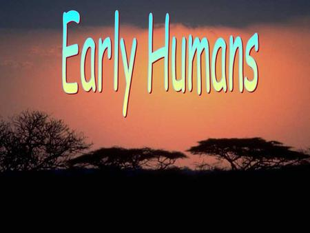 Early Humans.