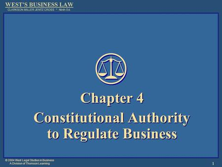 © 2004 West Legal Studies in Business A Division of Thomson Learning 1 Chapter 4 Constitutional Authority to Regulate Business Chapter 4 Constitutional.