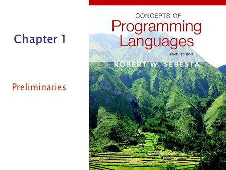 Chapter 1 Preliminaries. Copyright © 2012 Addison-Wesley. All rights reserved.1-2 Chapter 1 Topics Reasons for Studying Concepts of Programming Languages.