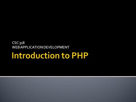 CSC 318 WEB APPLICATION DEVELOPMENT.  Introduction to Server Scripting language  Client VS Server  Introduction to PHP  PHP Files and Syntax  Function.