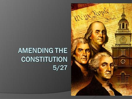 "Amendment: (noun) a change made to a law or document Founders wanted Constitution to be a ""living document"" (able to evolve with the nation) Making changes."