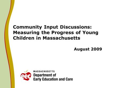 Community Input Discussions: Measuring the Progress of Young Children in Massachusetts August 2009.