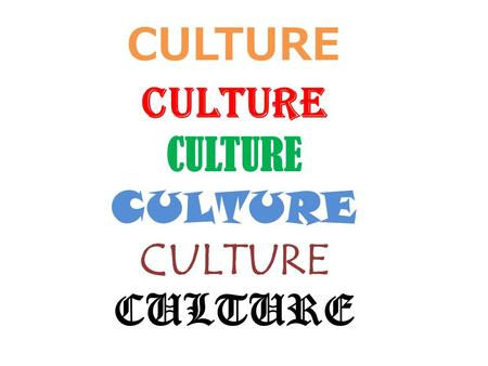 CULTURE CULTURE CULTURE. *CULTURE ALL THE FEATURES OF A PEOPLE'S WAY OF LIFE.