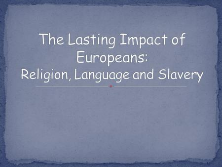 The Lasting Impact of Europeans: Religion, Language and Slavery
