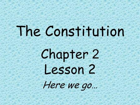 Chapter 2 Lesson 2 Here we go…