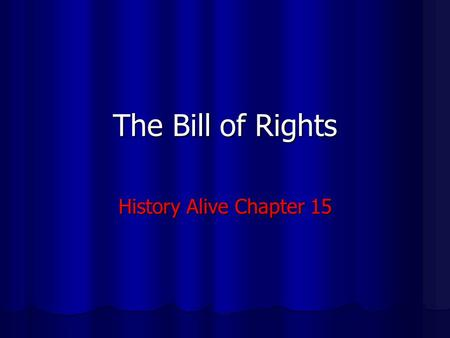 The Bill of Rights History Alive Chapter 15.
