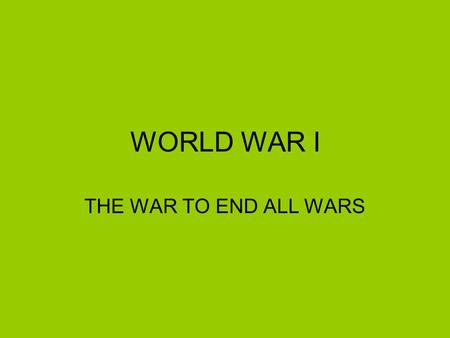 WORLD WAR I THE WAR TO END ALL WARS. At the beginning of the War, there were 2 alliances in place. The first was called the Triple Alliance, but it grew.