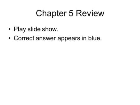 Chapter 5 Review Play slide show. Correct answer appears in blue.