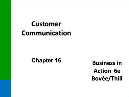 Business in Action 6e Bovée/Thill Customer Communication Chapter 16.