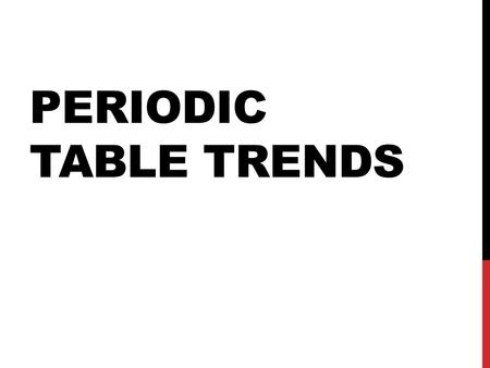 "PERIODIC TABLE TRENDS. PERIODICITY A regular pattern in the properties of elements Also called a ""TREND"" Some properties are similar due to the valence."