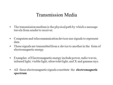 Transmission Media The transmission medium is the physical path by which a message travels from sender to receiver. Computers and telecommunication devices.