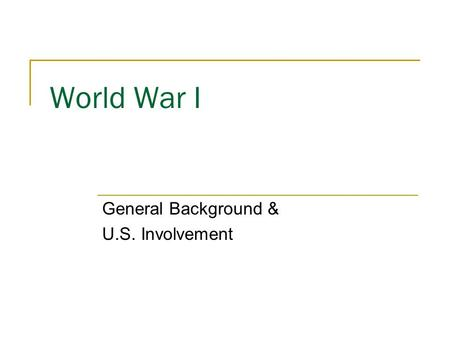 World War I General Background & U.S. Involvement.