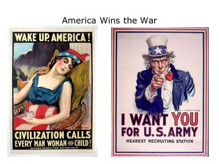 America Wins the War. America Mobilizes The US not prepared for war, only 200,000 were in armed services when war declared Congress passed Selective Service.