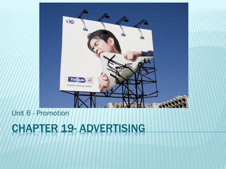 Unit 6 - Promotion.  There are many forms of advertising to fit all kinds of budgets.  A large company such as Procter & Gamble typically spends 25.