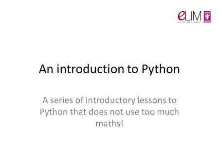 An introduction to Python A series of introductory lessons to Python that does not use too much maths!