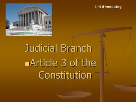 Judicial Branch Article 3 of the Constitution Article 3 of the Constitution Unit 5 Vocabulary.