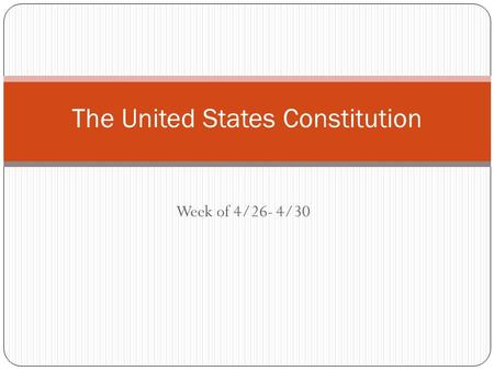 Week of 4/26- 4/30 The United States Constitution.