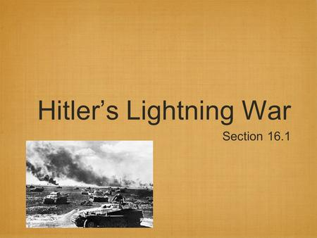 Hitler's Lightning War Section 16.1. September 1, 1939 Hitler breaks Nonaggression Pact and invades Poland. WORLD WAR II BEGINS The German Strategy for.