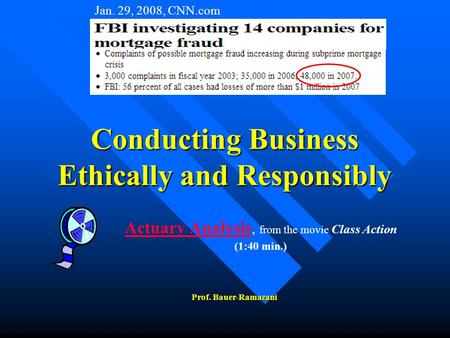 Conducting Business Ethically and Responsibly Prof. Bauer-Ramazani Actuary Analysis Actuary Analysis, from the movie Class Action (1:40 min.) Jan. 29,