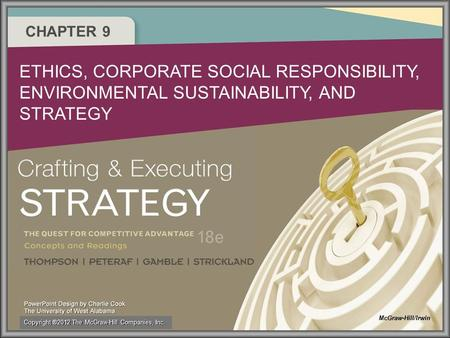 CHAPTER 9 ETHICS, CORPORATE SOCIAL RESPONSIBILITY, ENVIRONMENTAL SUSTAINABILITY, AND STRATEGY McGraw-Hill/Irwin Copyright ®2012 The McGraw-Hill Companies,