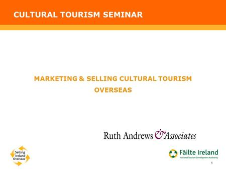 CULTURAL TOURISM SEMINAR 1 MARKETING & SELLING CULTURAL TOURISM OVERSEAS.