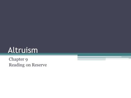 Altruism Chapter 9 Reading on Reserve. Questions to be Addressed What is Altruism? What motivates people to help others? Are differences in the tendency.