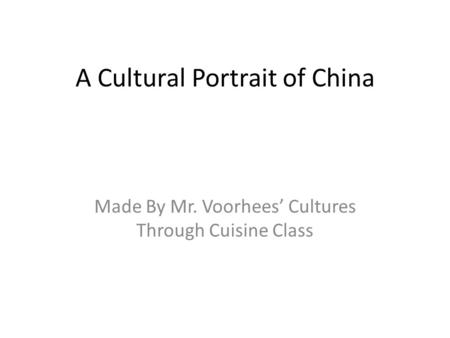 A Cultural Portrait of China Made By Mr. Voorhees' Cultures Through Cuisine Class.