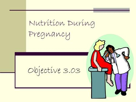 Nutrition During Pregnancy Objective 3.03. Good nutrition is the most important requirement of a mother during pregnancy.