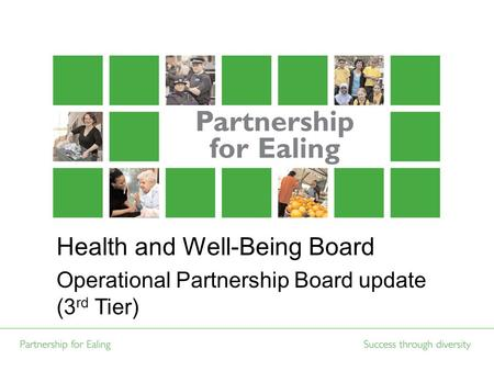 Health and Well-Being Board Operational Partnership Board update (3 rd Tier)