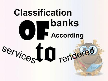Classification of banks According to services rendered.