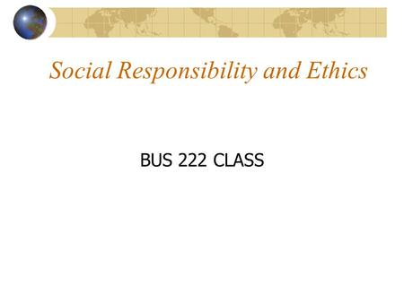 Social Responsibility and Ethics BUS 222 CLASS. DEFINATIONS Social Responsibility of business refers to what the business does, over and above statutory.