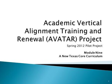 Spring 2012 Pilot Project Module Nine A New Texas Core Curriculum 1.
