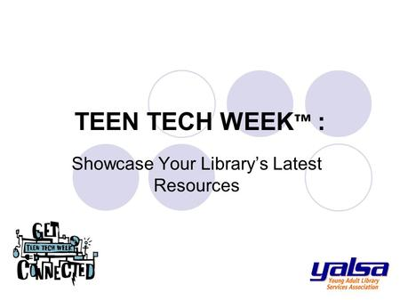 TEEN TECH WEEK ™ : Showcase Your Library's Latest Resources.