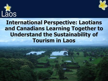International Perspective: Laotians and Canadians Learning Together to Understand the Sustainability of Tourism in Laos.