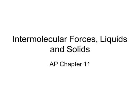 Intermolecular Forces, Liquids and Solids