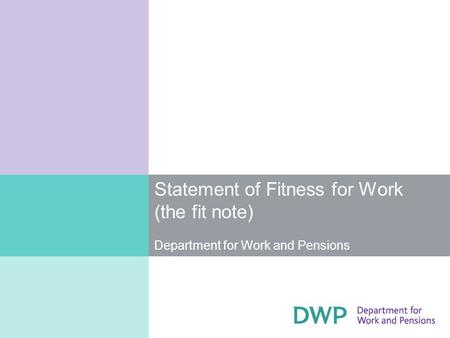 Statement of Fitness for Work (the fit note) Department for Work and Pensions.