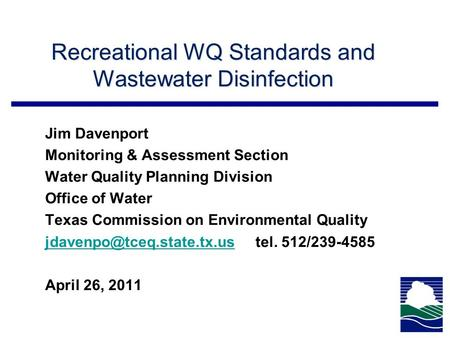 Recreational WQ Standards and Wastewater Disinfection Jim Davenport Monitoring & Assessment Section Water Quality Planning Division Office of Water Texas.