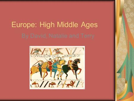Europe: High Middle Ages By David, Natalie and Terry.