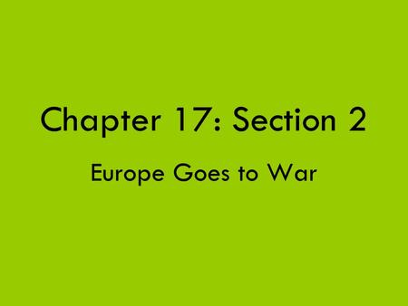 Chapter 17: Section 2 Europe Goes to War.