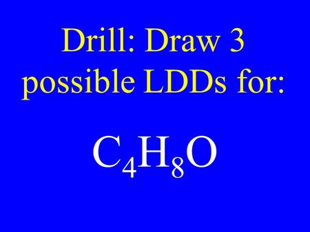 Drill: Draw 3 possible LDDs for: C4H8OC4H8O. Molecular Solids Covalently bound molecules held together by intermolecular forces (asphalt or ice)