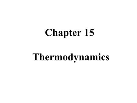 Chapter 15 Thermodynamics. MFMcGrawChap15d-Thermo-Revised 5/5/102 Chapter 15: Thermodynamics The first law of thermodynamics Thermodynamic processes Thermodynamic.