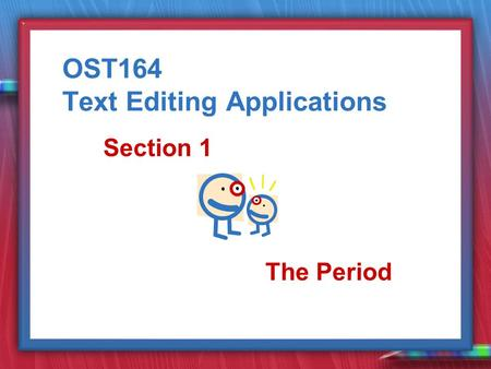 OST164 Text Editing Applications Section 1 The Period.