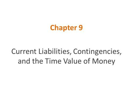 Current Liabilities, Contingencies, and the Time Value of Money
