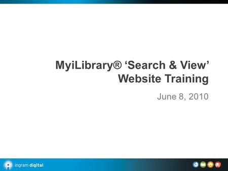 MyiLibrary® 'Search & View' Website Training June 8, 2010.